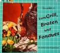 Vom Grill, Braten und Fondues. Von Erna Horn (1966)