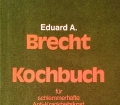 Kochbuch für schlemmerhafte Anti-Krankheitskost. Von Eduard A. Brecht (1976)