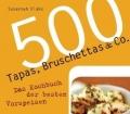 500 Tapas, Bruschettas u Co. Das Kochbuch der besten Vorspeisen. Von Susannah Blake (2010)