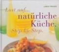 Lust auf natürliche Küche. Step by Step. Von Linda Fraser (2000)