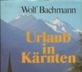 Urlaub in Kärnten. Von Wolf Bachmann (1983)