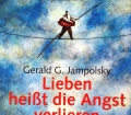 Lieben heißt die Angst verlieren. Von Gerald G. Jampolsky (2005)