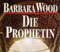 Die Prophetin. Von Barbara Wood (1995)