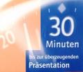 30 Minuten bis zur überzeugenden Präsentation. Von Patrick Forsyth (2001)