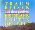 Traumreisen auf den großen Eisenbahnrouten der Welt. Von Wolfgang Ferdinand Müller (1993)