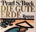 Die gute Erde. Von Pearl S. Buck