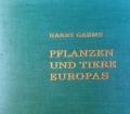 Pflanzen und Tiere Europas. Von Harry Garms (1962)