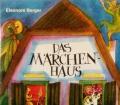 Das Märchen Haus. Von Eleonore Berger (1977)