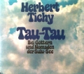Tau-Tau. Von Herbert Tichy (1973)