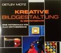 Kreative Bildgestaltung. Von Detlev Motz (1999)
