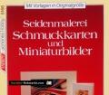 Seidenmalerei, Schmuckkarten und Miniaturbilder. Von Ingrid Walter-Ammon (1991)
