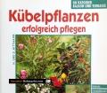 Kübelpflanzen erfolgreich pflanzen. Von H. Mittmann (1999)