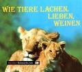 Wie Tiere lachen, lieben, weinen. Von Edith Hauer (1998)
