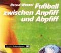 Fußball zwischen Anpfiff und Abpfiff. Von Bernd Wetzel (1988)