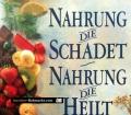 Nahrung die schadet, Nahrung die heilt. Von Das Beste (1997)