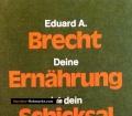 Deine Ernährung ist dein Schicksal. Von Eduard A. Brecht (1976)