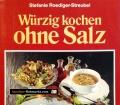 Würzig kochen ohne Salz. Von Stefanie Roediger Streubel (1988)