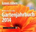 Kraut & Rüben Gartenjahrbuch 2014. Von Wolfram Franke