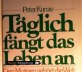 Täglich fängt das Leben an. Von Peter Kunze (1983)