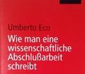 Wie man eine wissenschaftliche Abschlußarbeit schreibt. Von Umberto Eco (2010)