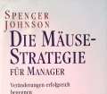 Die Mäuse-Strategie für Manager. Von Spencer Johnson (2010)