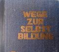 Wege zur Selbstbildung. Vierter Band. Von G. Altenkirch (1931)
