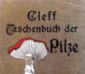 Taschenbuch der Pilze. Von Wilhelm Cleff (1909)