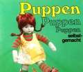 Puppen Puppen Puppen selbst gemacht. Von Rosemarie Dvorak-Schraner (1980)