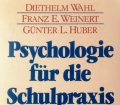 Psychologie für die Schulpraxis. Von Diethelm Wahl (1984)