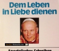 Dem Leben in Liebe dienen. Von Papst Johannes Paul II (1982)