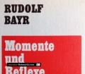 Momente und Reflexe. Von Rudolf Bayr (1971)