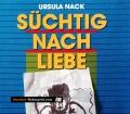 Süchtig nach Liebe. Von Ursula Nack (1990)